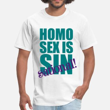 Homosexuality Homo Sex is Sin-sational - Men's T-Shirt