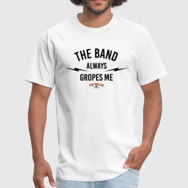 the band always gropes me - Men's T-Shirt