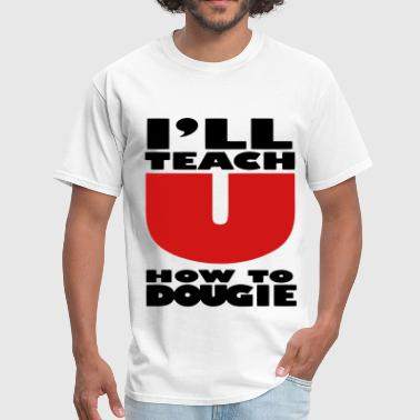Dougie I'LL TEACH YOU HOW TO DOUGIE - Men's T-Shirt