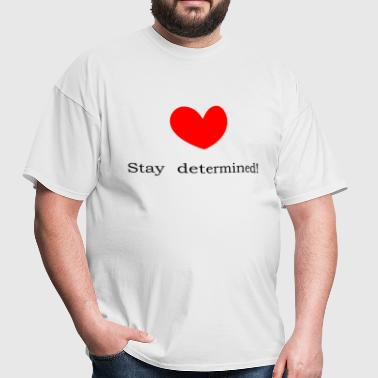 Stay determined - Men's T-Shirt