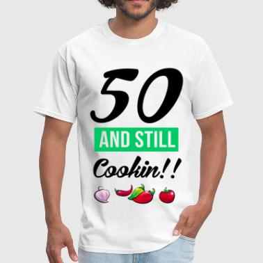 Birthday 50_and_still_cookin - Men's T-Shirt