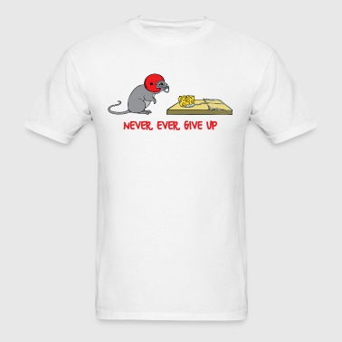 Never ever give up - Men's T-Shirt