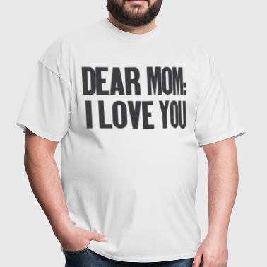 Dear Mom I Love You - Men's T-Shirt