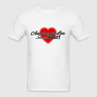Anything For Love ... But Not That! - Men's T-Shirt