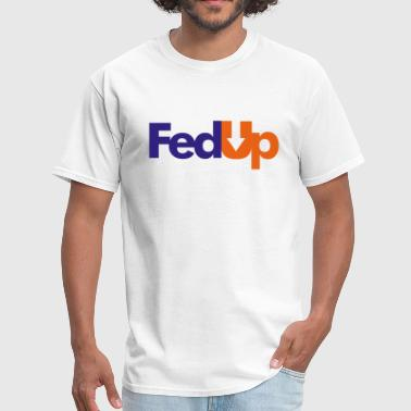 Im Fed Up - Men's T-Shirt