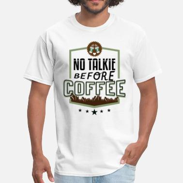 No Talkie Before Coffee No Talkie Before Coffee - Men's T-Shirt