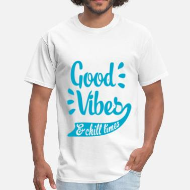 Chill Vibes Good Vibes & Chill Times - Men's T-Shirt
