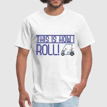 This is How I Roll Golf Cart - Men's T-Shirt