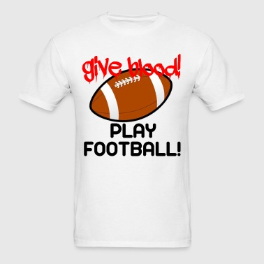Give Blood, Play Football - Men's T-Shirt
