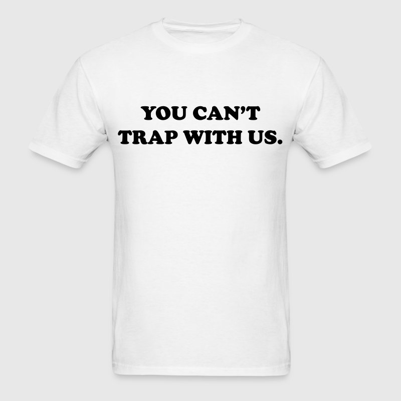 You can't trap with us - Men's T-Shirt