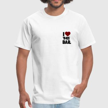 I Love This Bar I LOVE THIS BAR - Men's T-Shirt