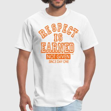 RESPECT IS EARNED NOT GIVEN SINCE DAY ONE - Men's T-Shirt