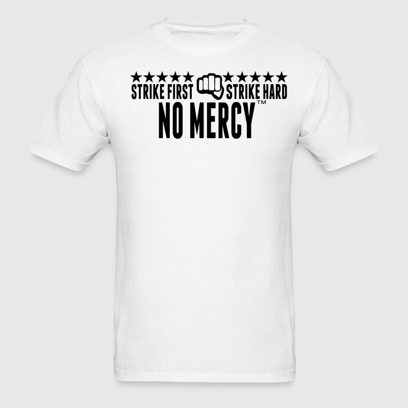 STRIKE FIRST STRIKE HARD NO MERCY - Men's T-Shirt