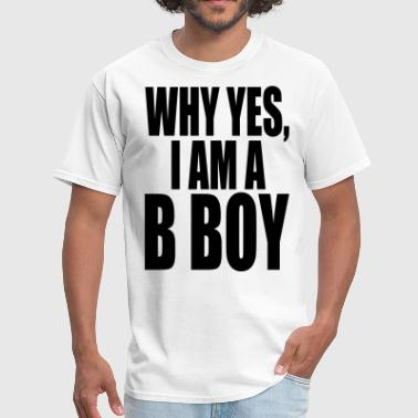 WHY YES I AM A  BBOY - Men's T-Shirt