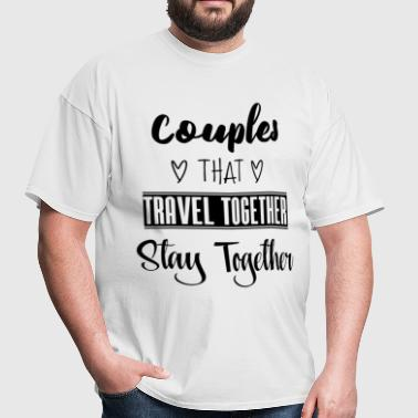 Couples that travel together stay together - Men's T-Shirt