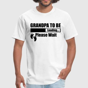 Grandpa To Be Loading Please Wait - Men's T-Shirt