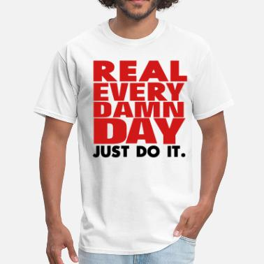 Too Damn High Real Every Damn Day Just Do It. - Men's T-Shirt