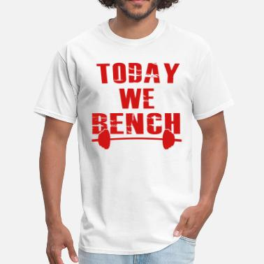 Bench today we bench - Men's T-Shirt