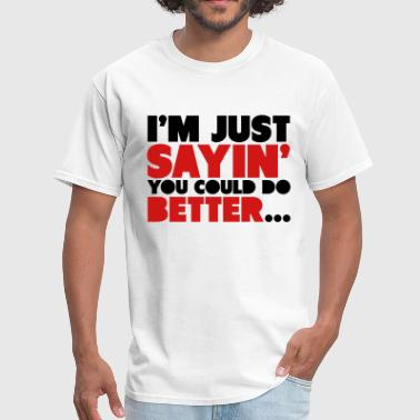 You Could Do Better Shirt - Men's T-Shirt