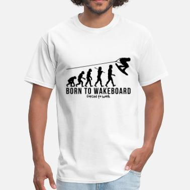 Wakeboarding wakeboarding evolution born to wakeboard - Men's T-Shirt
