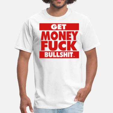 Fuck Money GET MONEY FUCK BULLSHIT - Men's T-Shirt