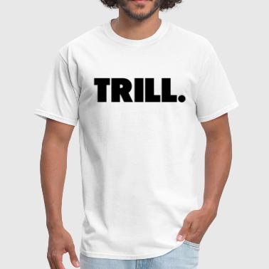 Trill Money Trill Shirt - Men's T-Shirt