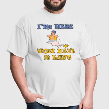 I'm Here You Have 2 Left - Men's T-Shirt
