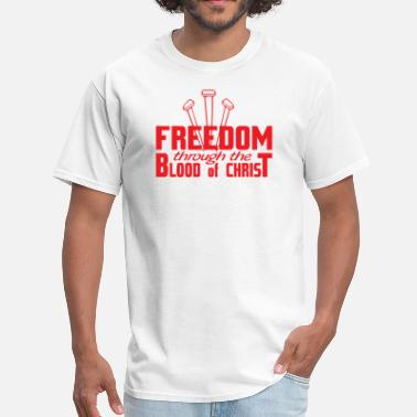 The Blood Of Christ Freedom through the blood of Christ - Men's T-Shirt