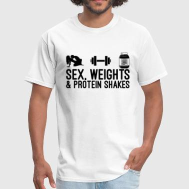 Sex, Weights and Protein Shakes - Men's T-Shirt
