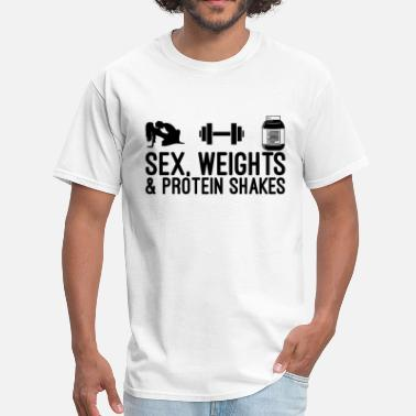 Shakes Sex, Weights and Protein Shakes - Men's T-Shirt