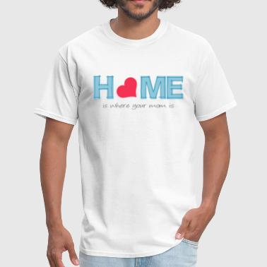 Home is where your mom is - Men's T-Shirt