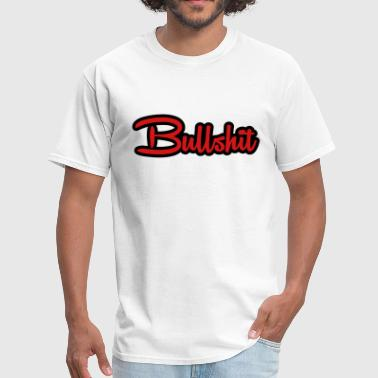 Fuck The Bullshit Bullshit - Men's T-Shirt