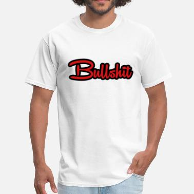 Fucking Bullshit Bullshit - Men's T-Shirt