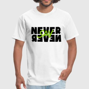 Never say Never - Men's T-Shirt