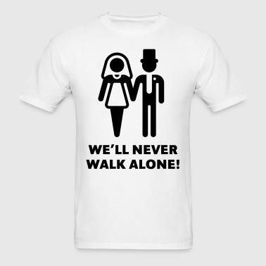 We'll Never Walk Alone! (Wedding / Marriage) - Men's T-Shirt