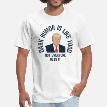 Dark Humor Trump Dark Humor - Men's T-Shirt