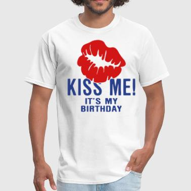 I Fuck Like A Muthafucking Boss Kiss Me! It's My Birthday - Men's T-Shirt