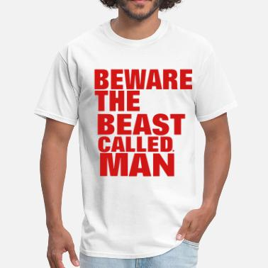 Beast Man Beware The Beast Called Man - Men's T-Shirt