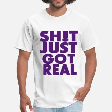 Feel Like Shit SHIT JUST GOT REAL - Men's T-Shirt