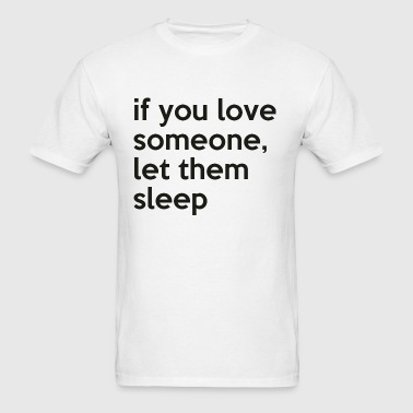 if you love someone - Men's T-Shirt