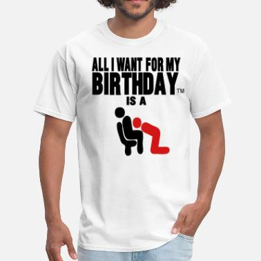 Bj All I Want For My Birthday Is A Blowjob  - Men's T-Shirt
