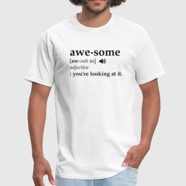 Dictionary Jokes Definition of Awesome You're Looking at it - Men's T-Shirt