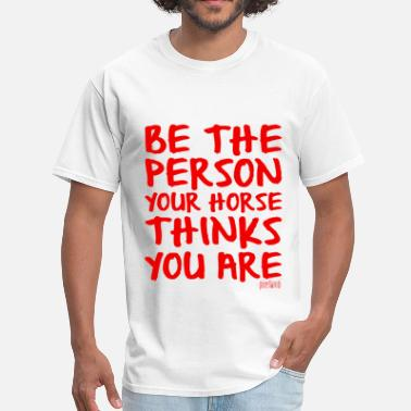Horse Person Be the Person your Horse thinks you are, Pixellamb - Men's T-Shirt