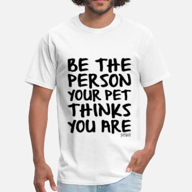 Be The Person Your Pet Thinks You Are Be the Person your Pet thinks you are, Pixellamb ™ - Men's T-Shirt