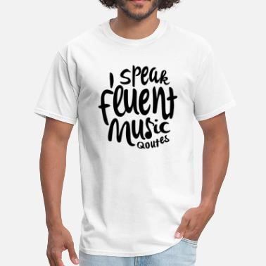 I Speak Fluent Music I speak fluent music quotes - Men's T-Shirt