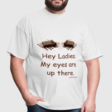my eyes are up there - Men's T-Shirt