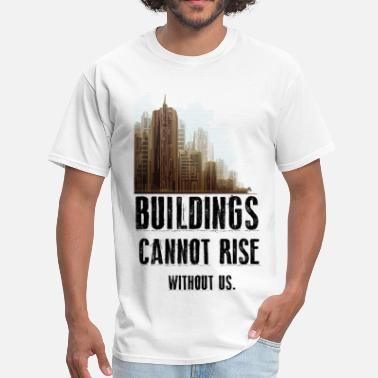Civil Engineering Slogans Buildings Cannot Rise Without Us - Men's T-Shirt