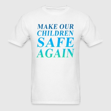 Make Children Safe Again - Gun Control Now - Men's T-Shirt