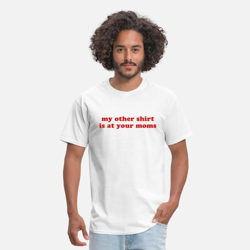 My Other Is At Your Moms T-Shirts - MY OTHER SHIRT IS AT YOUR MOMS Funny Quote - Men's T-Shirt white