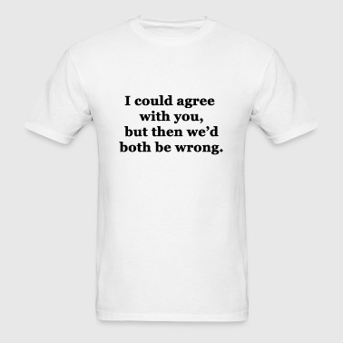 I Could Agree With You - Men's T-Shirt